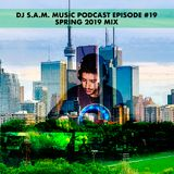 DJ S.A.M. Music Podcast Episode #19 Spring 2019 Mix