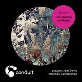Conduit Set #117 | Tres Noches en Marzo (curated by Joel Davis) [Calmbience]