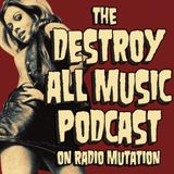 Destroy All Music Ep 005