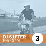 DJ S1FTER presents F*B*G*M