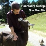 Now Then Mix #9 - Floorboard George