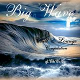 """""BIG WAVE""""  chill & lounge compilation"