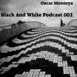 Black And White Podcast 002 - Oscar Montoya