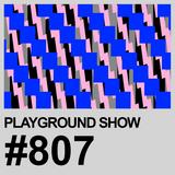 Playground Show #807