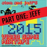 atom and jeff's 2015 video game mixtape [PART 1] from hastings, england