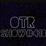 OTR Show #418