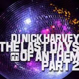 DJ Nick Harvey - Last Days of Anthem Part 2 (DJ-Mix)