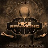 Mike Raymond In Deep House Session 2017