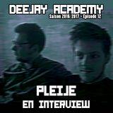 DeeJay Academy - Saison 2016/2017 - Épisode 12 [avec Pleije en interview]