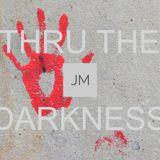 Thru The Darkness - Jan 18