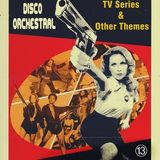 Disco Orchestral #13 (Tv Series & Other themes)