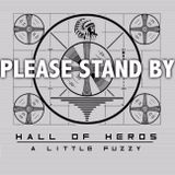 """Hall Of Heros """"A Little Fuzzy"""""""