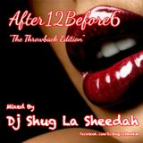 "After12Before6 ""The Throwback Edition"" 2013 by Shug La Sheedah"