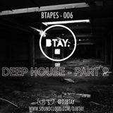 BTAPES - 006 DEEP PART 2