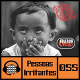 #055 Pessoas Irritantes