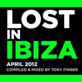 LOST in IBIZA - April 2012 - Mixed by Tony Finger