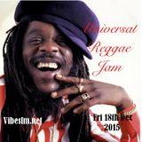 Fri 18th Dec 2015 Senator B on The Universal Reggae Jam Vibesfm.net