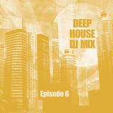 Deep House DJ Mix - Episode 6