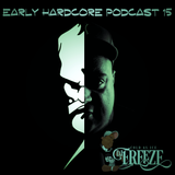 Early Hardcore Podcast 15 - Mixed By DJ Freeze