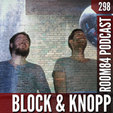 R84 PODCAST298: BLOCK AND KNOPP | room84.ch