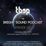 Exclusive Guest Mix by Mac Graymer for The Bright Sound Podcast 020 (22.09.2015)