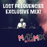 Max In The Mix!!! Lost Frequencies EXCLUSIVE!!!