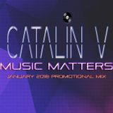 Catalin V. - Music Matters (January 2018 Promotional Mix)