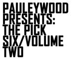 Pauleywood Presents: The Pick Six/Volume Two