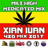 Xian Juan - Mile High Medicated Mix 4-20-2017