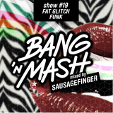 Bang 'n Mash - Fat Glitch Funk - Rampshows #19 mixed by Sausagefinger