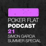 Poker Flat Podcast #21 - Simon Garcia Summer Special