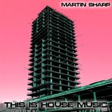 Martin Sharp - This Is House Music