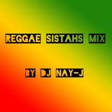 Reggae Sistahs Mix by Dj Nay-J