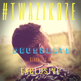 #twazikoze exclusive