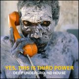"""DEEP UNDERGROUND HOUSE - """"Yes, This is Third Power"""""""
