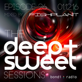 The Deep & Sweet Sessions with Fishplant - Episode 26 - 01.12.16