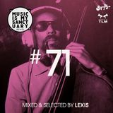 MUSIC IS MY SANCTUARY Show #71 - mixed by Lexis