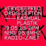 VERYDEEPRECORDSxTIEFTON 13/05/2018 @ RADIO Z *KASHUAL PLASTIK SPECIAL*
