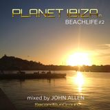 Planet Ibiza - Beachlife #2 mixed by John Allen