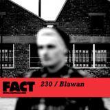 FACT Mix 230: Blawan