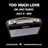 Too Much Love on Jolt Radio - July 7
