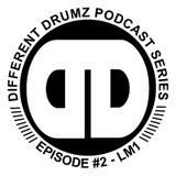 Different Drumz Podcast Episode 2 - LM1