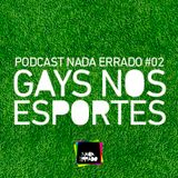 Podcast Nada Errado #02 - Gays nos Esportes