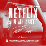 Netflix & Mr Scott Part Two