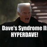 Dave's Syndrome 2: HyperDave