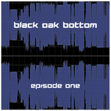 Black Oak Bottom - Episode #1 (February 10, 2018)