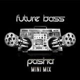 Pasha Mini Mix - Future Bass