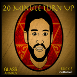 20 Minute Turn Up - Glass Animals
