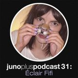 Juno Plus Podcast 31 – Éclair Fifi