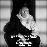 The Forty Five Kings Present Chrome
